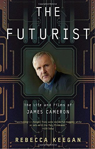 Rebecca Keegan The Futurist The Life And Films Of James Cameron