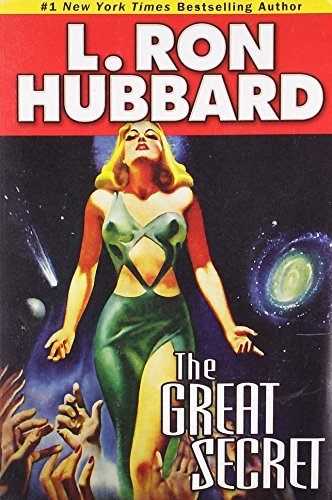 L. Ron Hubbard The Great Secret An Intergalactic Tale Of Madness Obsession And