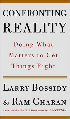 Larry Bossidy Confronting Reality Doing What Matters To Get Things Right