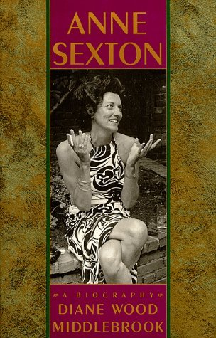 Diane Wood Middlebrook Anne Sexton A Biography
