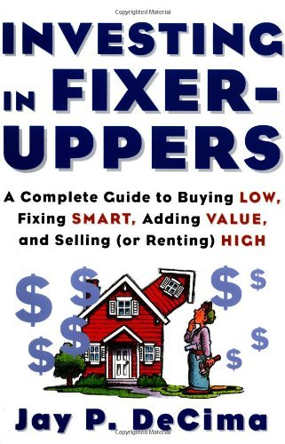 Jay P. Decima Investing In Fixer Uppers A Complete Guide To Buying Low Fixing Smart Add