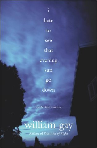 William Gay I Hate To See That Evening Sun Go Down Collected Stories