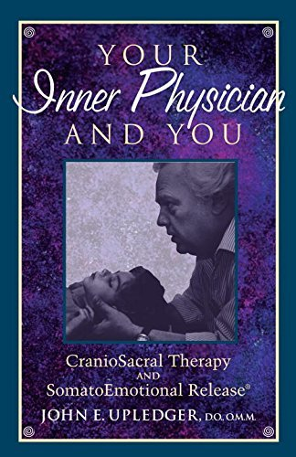 John E. Upledger Your Inner Physician And You Cranoiosacral Therapy And Somatoemotional Release 0002 Edition;