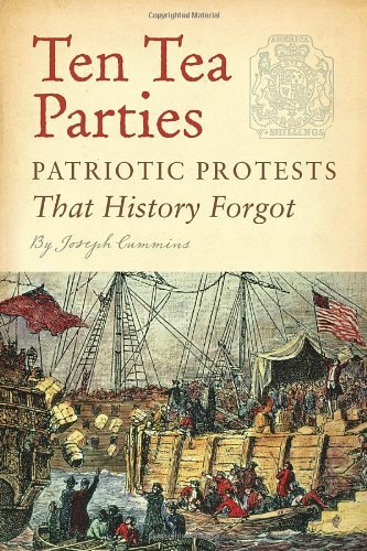 Joseph Cummins Ten Tea Parties Patriotic Protests That History Forgot