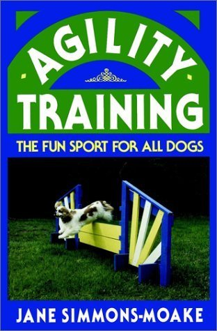 Jane Simmons Moake Agility Training The Fun Sport For All Dogs