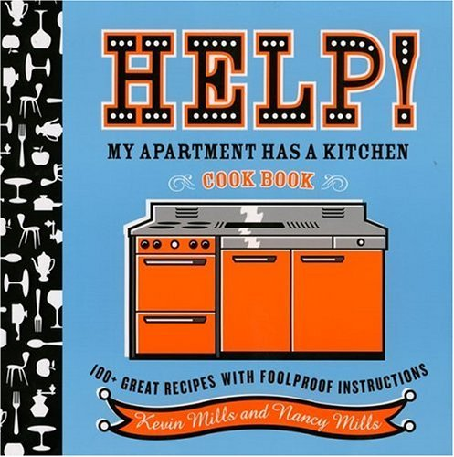 Nancy Mills Help! My Apartment Has A Kitchen Cookbook 100 + Great Recipes With Foolproof Instructions