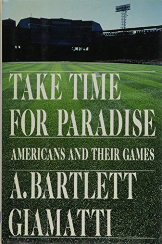 A. Bartlett Giamatti Take Time For Paradise Americans And Their Games