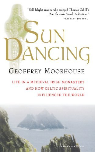 Geoffrey Moorhouse Sun Dancing Life In A Medieval Irish Monastery And How Celtic