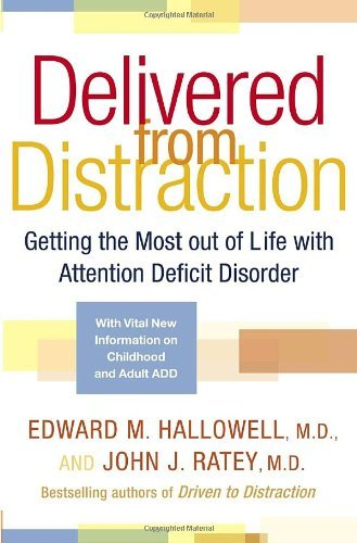 Edward M. Hallowell Delivered From Distraction Getting The Most Out Of Life With Attention Defic
