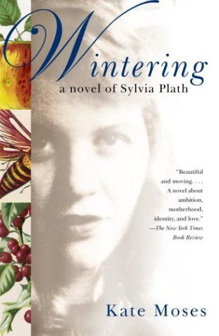 Kate Moses Wintering A Novel Of Sylvia Plath