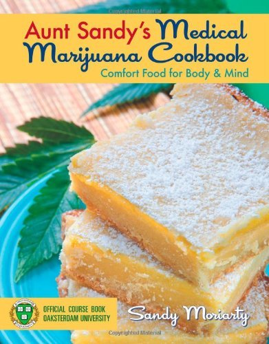 Sandy Moriarty Aunt Sandy's Medical Marijuana Cookbook Comfort Food For Body & Mind