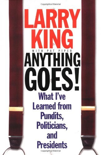 Larry King Anything Goes! What I've Learned From Pundits Politicians And