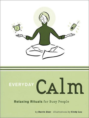 Darrin Zeer Everyday Calm Relaxing Rituals For Busy People