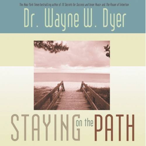 Wayne W. Dyer Staying On The Path Revised