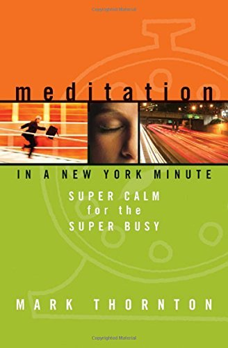 Mark Thornton Meditation In A New York Minute Super Calm For The Super Busy