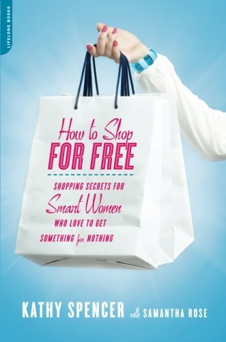 Kathy Spencer How To Shop For Free Shopping Secrets For Smart Women Who Love To Get