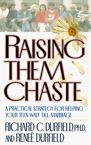 Durfield Richard Durfield Renee Raising Them Chaste A Practical Strategy For Help