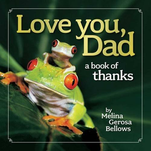 Melina Gerosa Bellows Love You Dad A Book Of Thanks