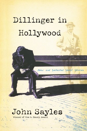 John Sayles Dillinger In Hollywood New And Selected Short Stories