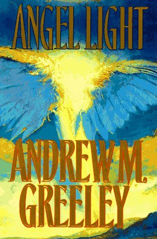 Andrew M. Greeley Angel Light An Old Fashioned Love Story