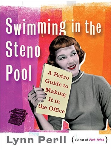 Lynn Peril Swimming In The Steno Pool A Retro Guide To Making It In The Office
