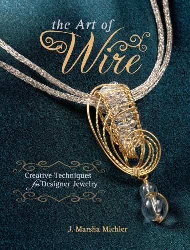 J. Marsha Michler Art Of Wire The Creative Techniques For Designer Jewelry