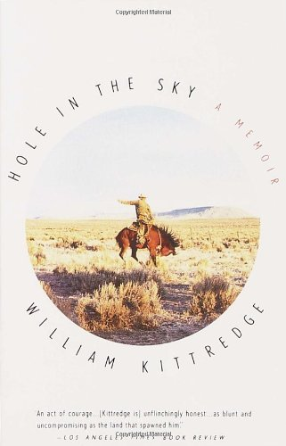 William Kittredge Hole In The Sky A Memoir
