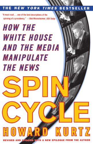 Howard Kurtz Spin Cycle How The White House And The Media Manipulate The