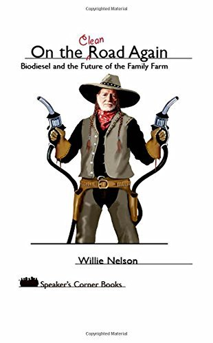 "Willie Nelson On The ""clean"" Road Again Biodiesel And The Future Of The Family Farm"