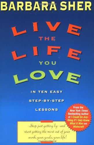 Barbara Sher Live The Life You Love In Ten Easy Step By Step Lessons
