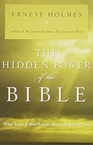 Ernest Holmes The Hidden Power Of The Bible What Science Of Mind Reveals About The Bible And