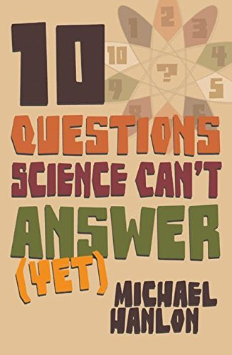 M. Hanlon Ten Questions Science Can't Answer (yet!) A Guide To The Scientific Wilderness North American