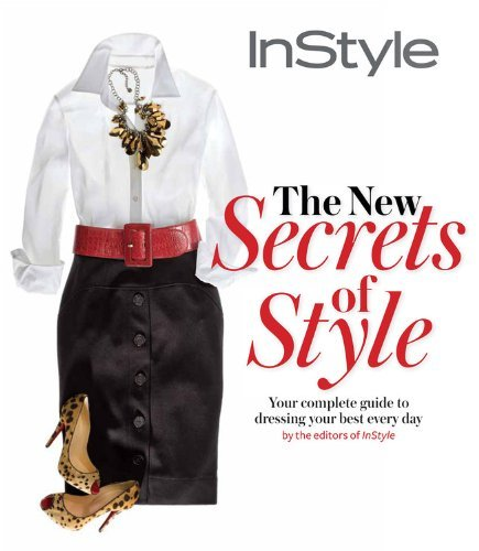 Editors Of Instyle Magazine The New Secrets Of Style Your Complete Guide To Dressing Your Best Every D