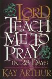 Kay Arthur Lord Teach Me To Pray In 28 Days