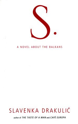 Slavenka Drakulic S. A Novel About The Balkans