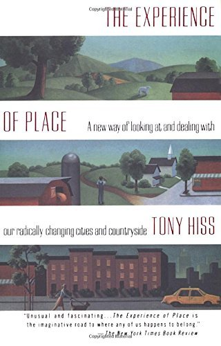 Tony Hiss The Experience Of Place A New Way Of Looking At And Dealing With Our Radi