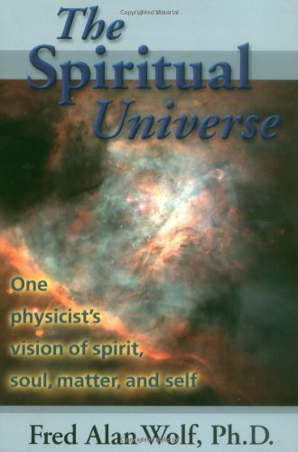 Fred Alan Wolf The Spiritual Universe One Physicist's Vision Of Spirit Soul Matter An 0002 Edition;