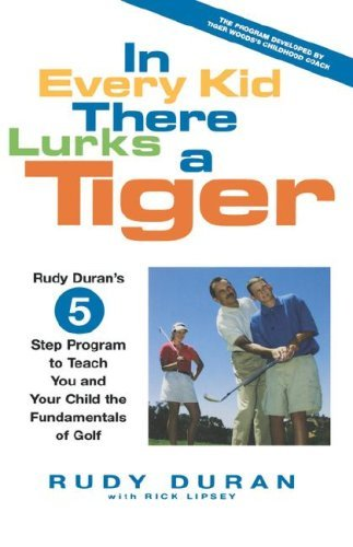Rudy Duran In Every Kid There Lurks A Tiger Rudy Duran's 5 Step Program To Teach You And Your