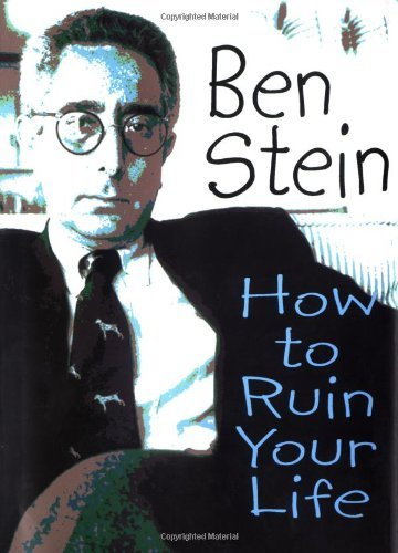 Ben Stein How To Ruin Your Life