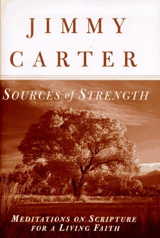 Jimmy Carter Sources Of Strength Meditations On Scripture For A Living Faith