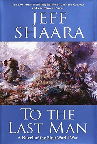 Jeff Shaara To The Last Man A Novel Of The First World War