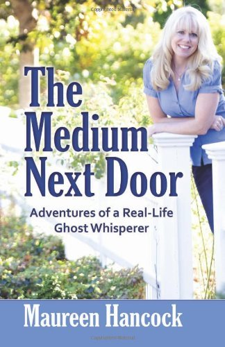 Maureen Hancock The Medium Next Door Adventures Of A Real Life Ghost Whisperer