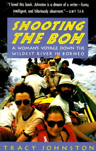 Tracy Johnston Shooting The Boh A Woman's Voyage Down The Wildest River In Borneo