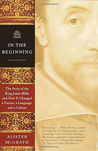Alister Mcgrath In The Beginning The Story Of The King James Bible And How It Chan