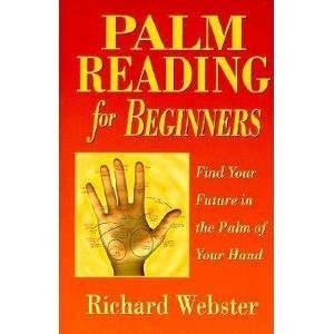 Richard Webster Palm Reading For Beginners Find Your Future In The Palm Of Your Hand