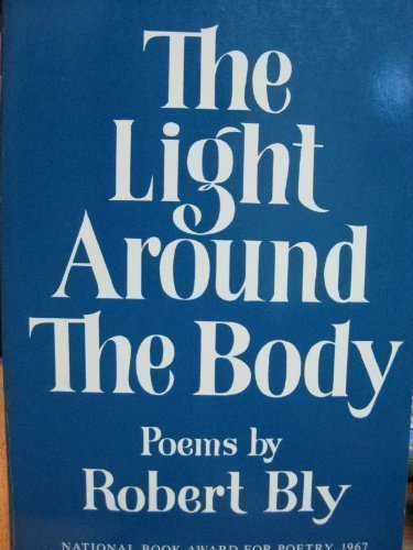 Robert Bly The Light Around The Body
