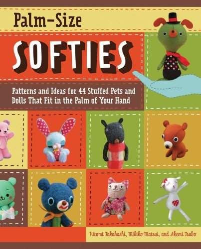 Hitomi Takahashi Palm Size Softies Patterns And Ideas For 44 Stuffed Pets And Dolls