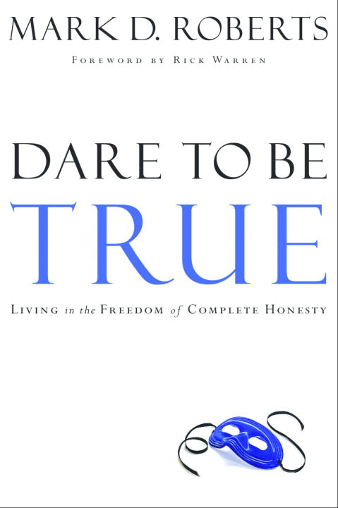 Mark D. Roberts Dare To Be True Living In The Freedom Of Complete Honesty
