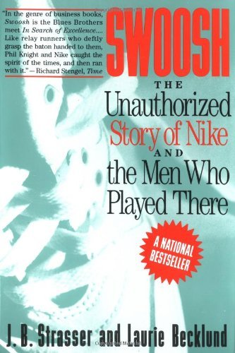 J. B. Strasser Swoosh Unauthorized Story Of Nike And The Men Who Played