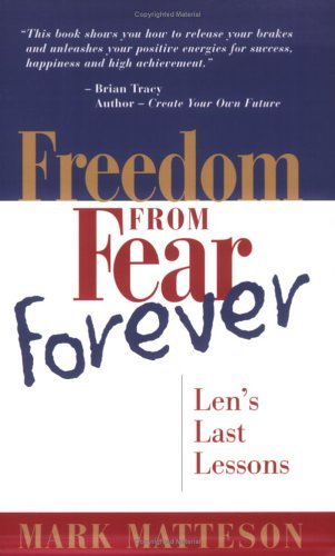 Mark Matteson Freedom From Fear Forever Len's Last Lessons